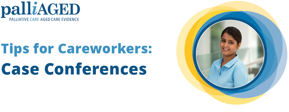 Tips for Careworkers: Case Conferences